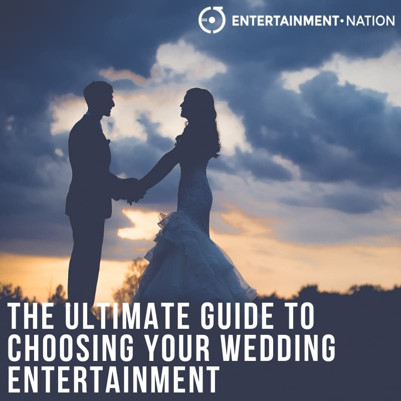 The Ultimate Guide To Choosing Your Wedding Entertainment