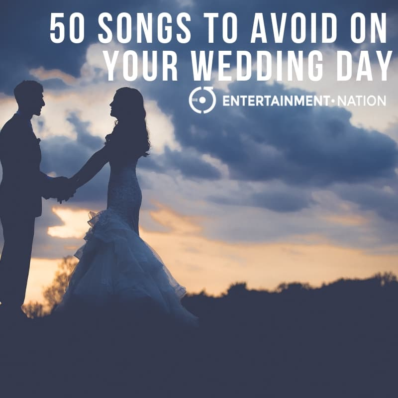 50 Songs To Avoid On Your Wedding Day